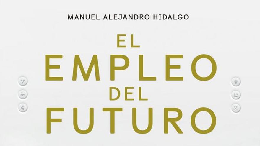 Portada de 'El empleo del futuro', escrito por Manuel Alejandro Hidalfo, de Ediciones Deusto.
