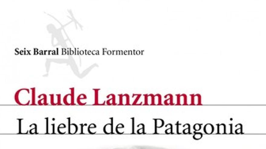 'La liebre de la Patagonia' de Claude Lanzmann