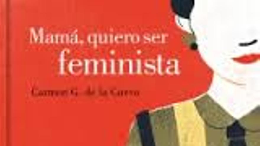 Mamá quiero ser feminista, de Carmen G. de la Cueva