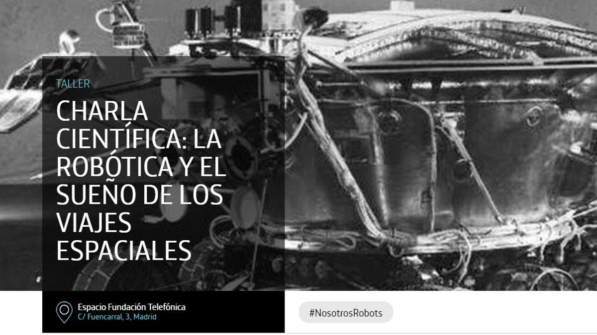 Charla científica: la robótica y el sueño de los viajes espaciales | ESPACIO FUNDACIÓN TELEFÓNICA