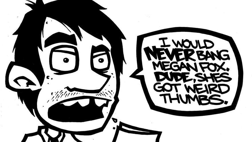 """ Yo nunca me tiraría a Megan Fox. Tiene pulgares rarísimos """