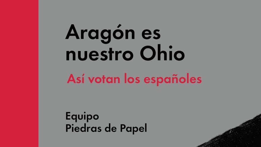 'Aragón es nuestro Ohio: Así votan los españoles', el nuevo libro del equipo Piedras de Papel