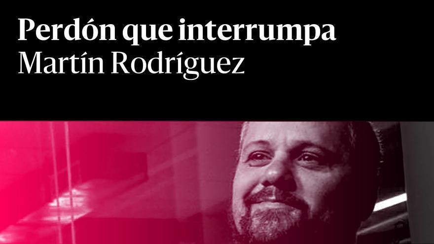 Perdón que interrumpa- Martín Rodríguez