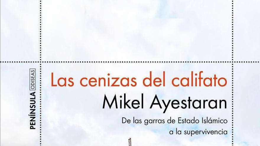 Las cenizas del califato, de Mikel Ayestarán