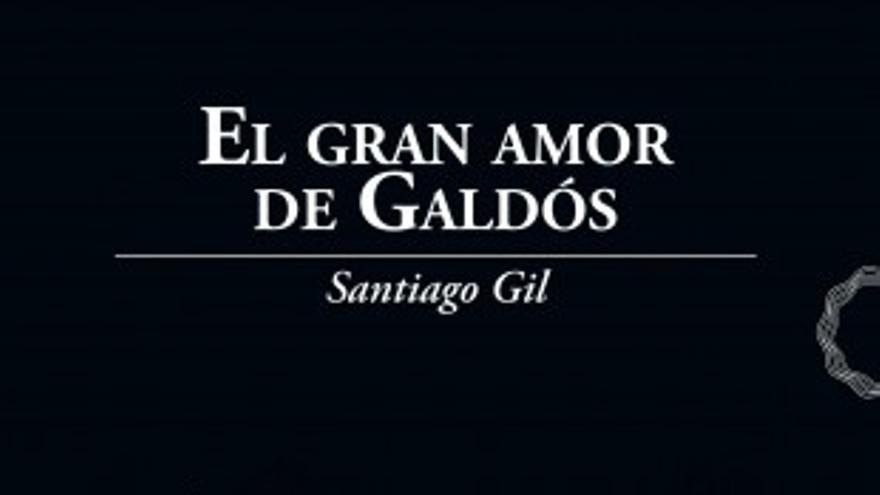 El gran amor de Galdós, de Santiago Gil.