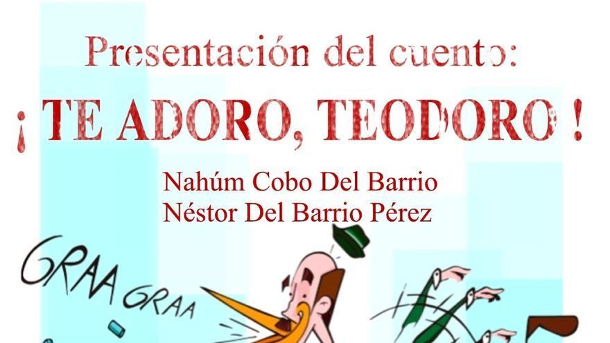 Cartel de presentación del cuento '¡Te adoro, Teodoro!'