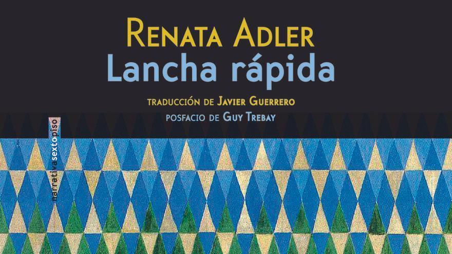 Lancha rápida, la obra maestra de Renata Adler