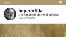 """""""Imperiofilia y el populismo nacional-católico"""""""