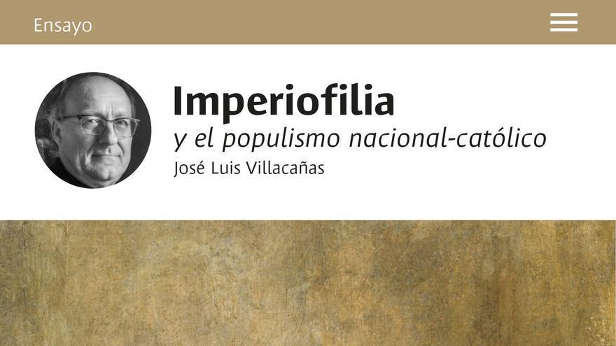 """""""Imperiofilia y el populismo nacional-católico"""", del catedrático de Filosofía en la Universidad Complutense, José Luis Villacañas"""