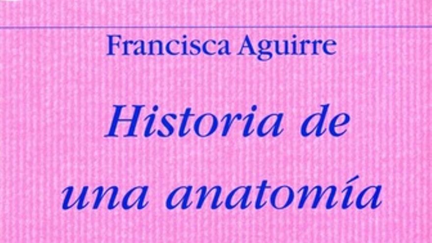Francisca Aguirre Historia De Una Anatomía