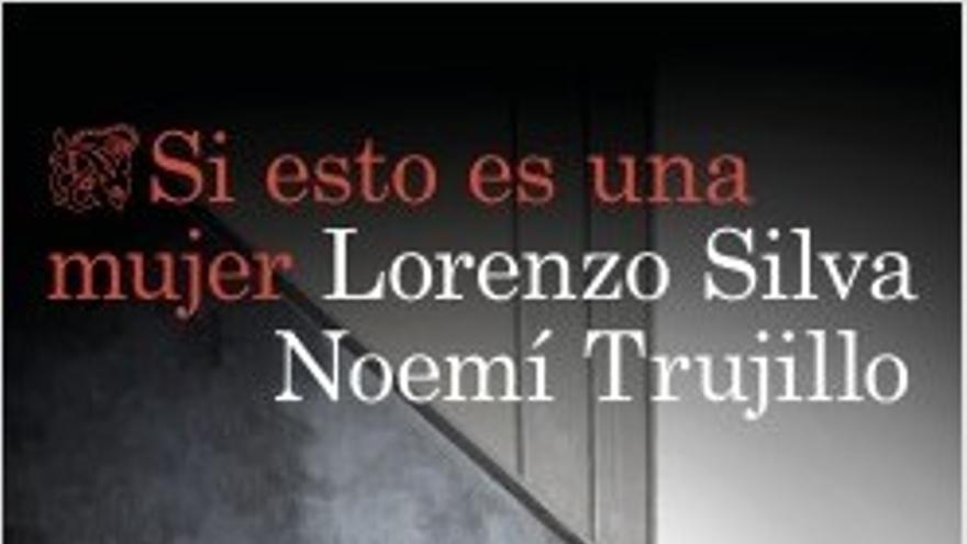 Si esto es una mujer, de Lorenzo Silva y Noemí Trujillo (Destino).
