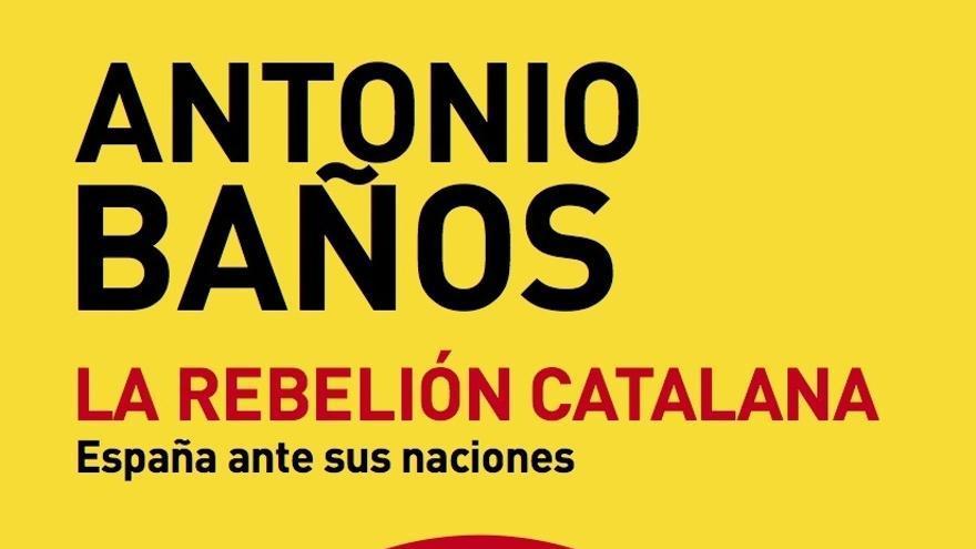 Portada de 'La Rebelión catalana' (eldiario.es Libros), de Antonio Baños.