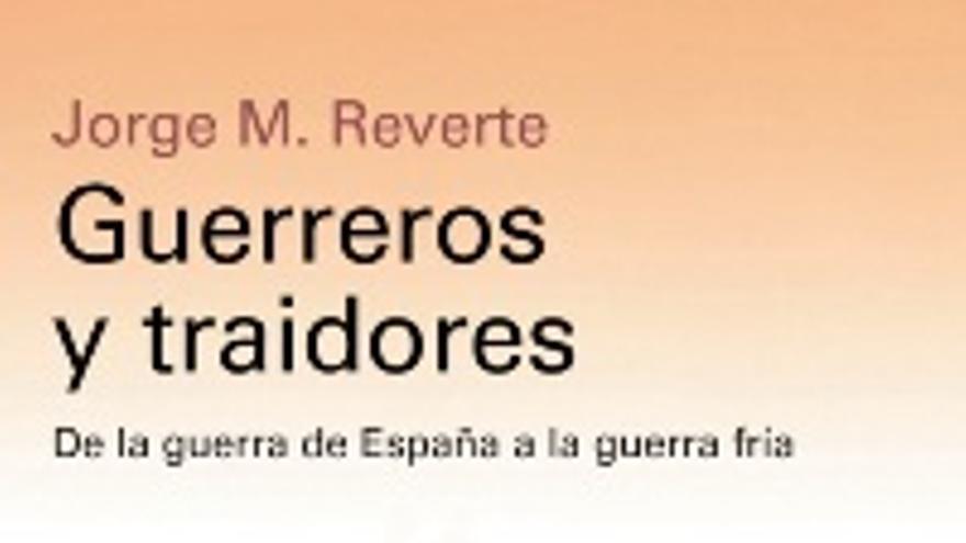 'Guerreros y traidores. De la guerra de España a la guerra fría'.