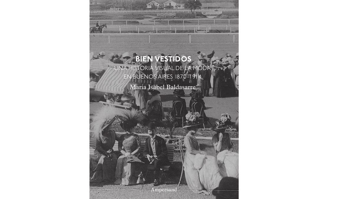 Bien vestidos. Una historia visual de la moda en Buenos Aires 1870-1914