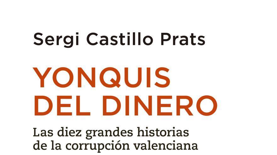 'Yonquis del dinero', un libro del periodista valenciano Sergi Castillo sobre la corrupción
