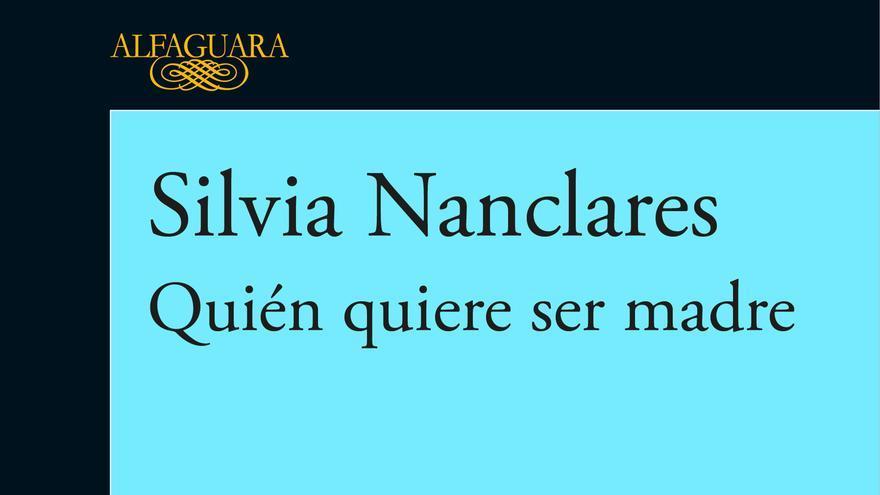 Portada del libro 'Quién quiere ser madre', de Silvia Nanclares (Alfaguara).