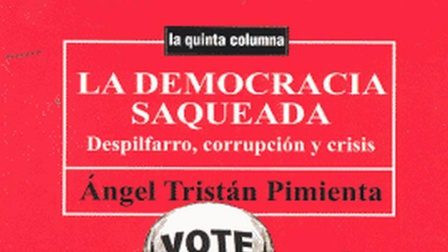 Portada de 'La democracia saqueada', libro de Ángel Tristán Pimienta.