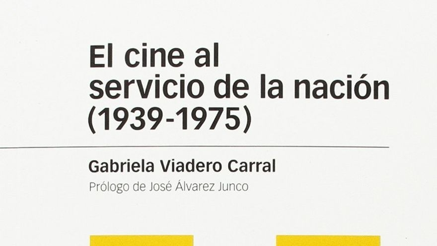 Gabriela Viadero - El cine al servicio de la nación (1939-1975)
