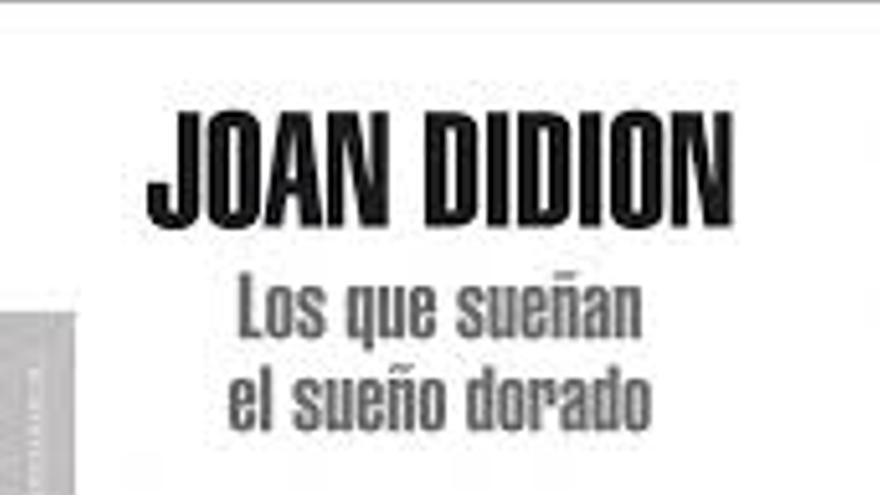 'Los que sueñan el sueño dorado', la colección de ensayos escogidos de Joan Didion