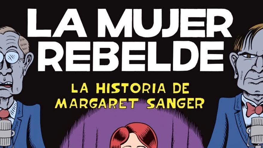 La mujer rebelde, el homenaje de Peter Bagge a Margaret Sanger