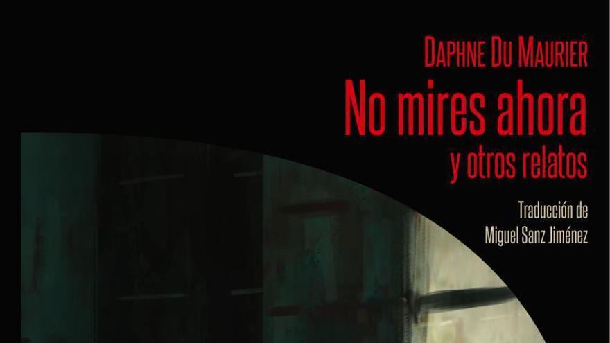 No mires ahora y otros relatos de Daphne du Maurier