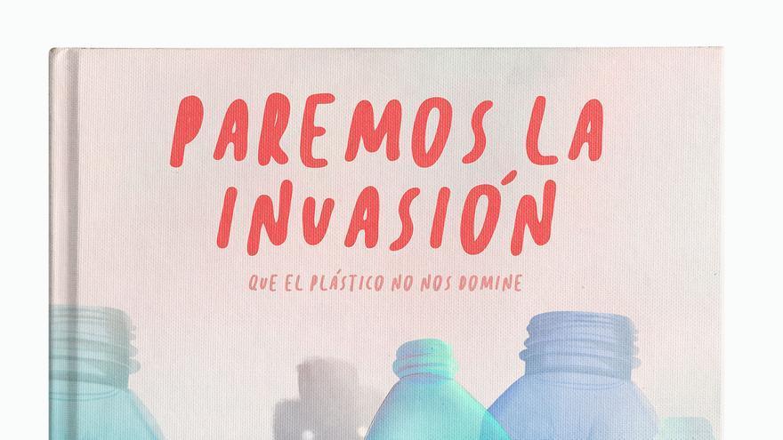 'Paremos la invasión. Que el plástico no nos domine' de Raül Hurtado, José Ibánez, Claudia Mosquera