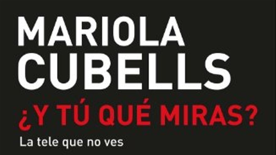 Portada de '¿Y tú qué miras?', de Mariola Cubells. / eldiario.es Libros