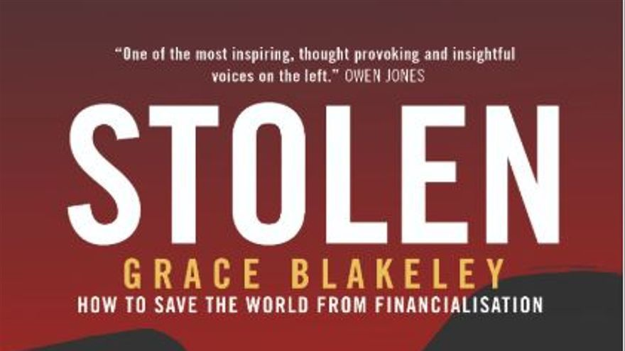 Portada del libro 'Stolen: How to Save the World from Financialisation', de Grace Blakeley.