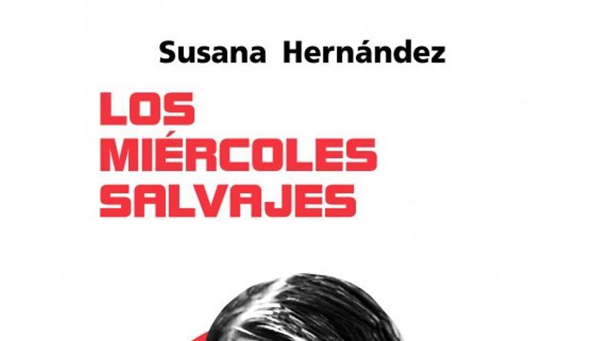 Los miércoles salvajes, de Susana Hernández (Milenio)