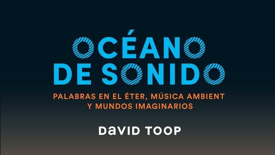Océano de sonido, el cásico de David Toop publicado en caja Negra