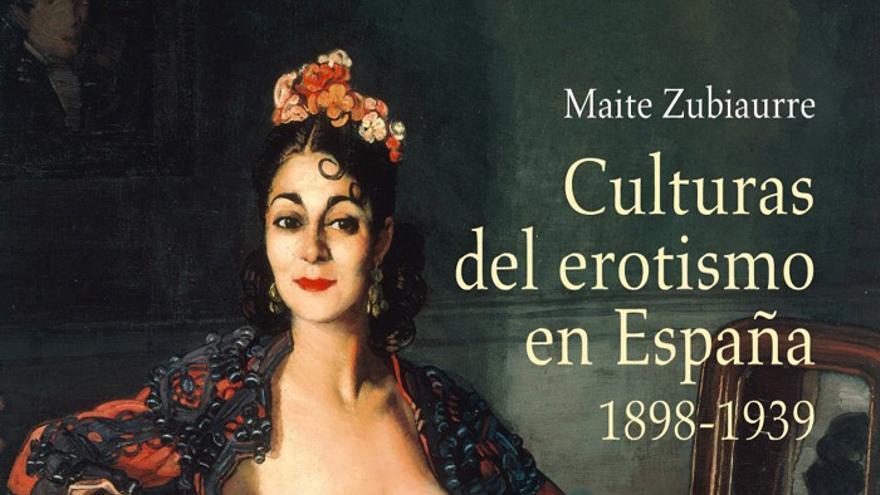 'Culturas del erotismo en España. 1898-1939', un estudio de Maite Zubiaurre
