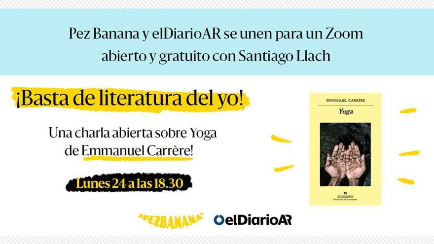 El lunes a las 18.30 es la charla virtual sobre el libro Yoga de Emmanuel Carrère