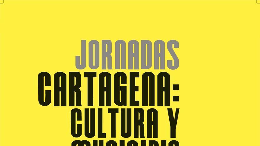 Cartel de las Jornadas 'Cartagena: cultura y municipio', proceso participativo para definir la política cultural del Ayuntamiento