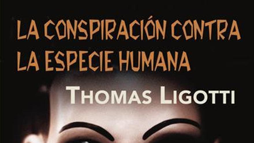 La conspiración contra la especie humana, según Thomas Ligotti