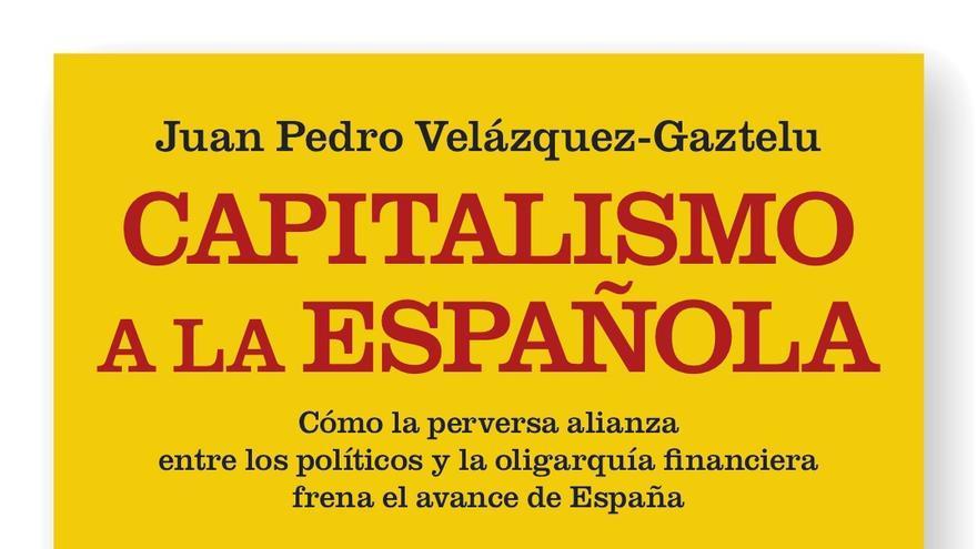 Portada del libro 'Capitalismo a la Española', de J. P. Velázquez-Gaztelu (La esfera de los libros).