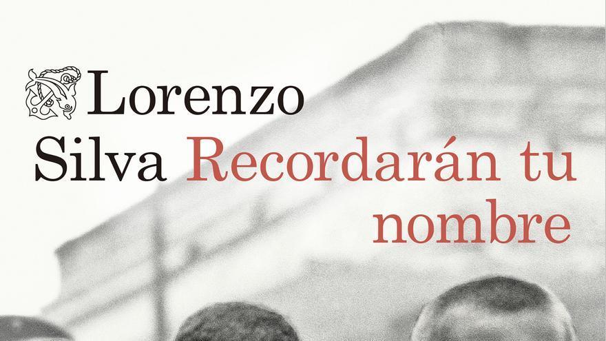 Portada del libro 'Recordarán tu nombre' del autor Lorenzo Silva.