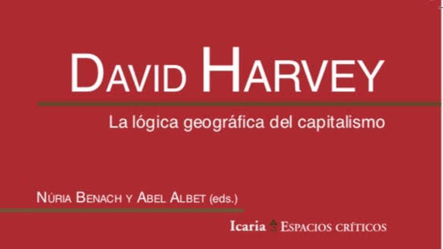 Portada de 'La lógica geográfica del capitalismo', el nuevo libro de David Harvey