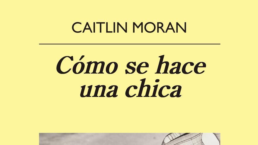Cómo se hace una chica, de la impretérrita Caitlin Moran