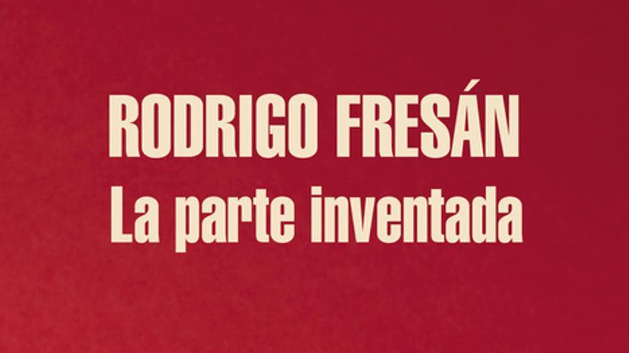 'La parte inventada' es la última novela de Rodrigo Fresán