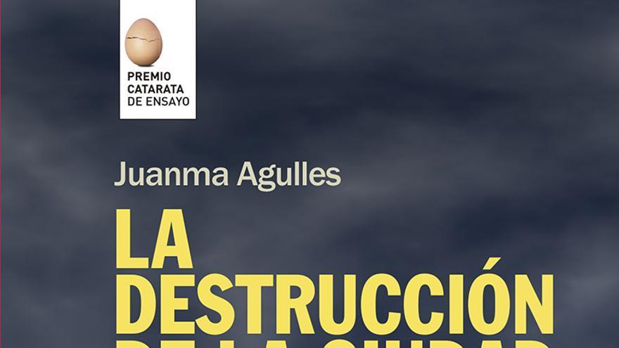 Portada de 'La destrucción de la ciudad' de Juanma Argüelles