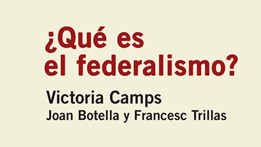 Portada '¿Qué es federalismo?' de Victoria Camps.