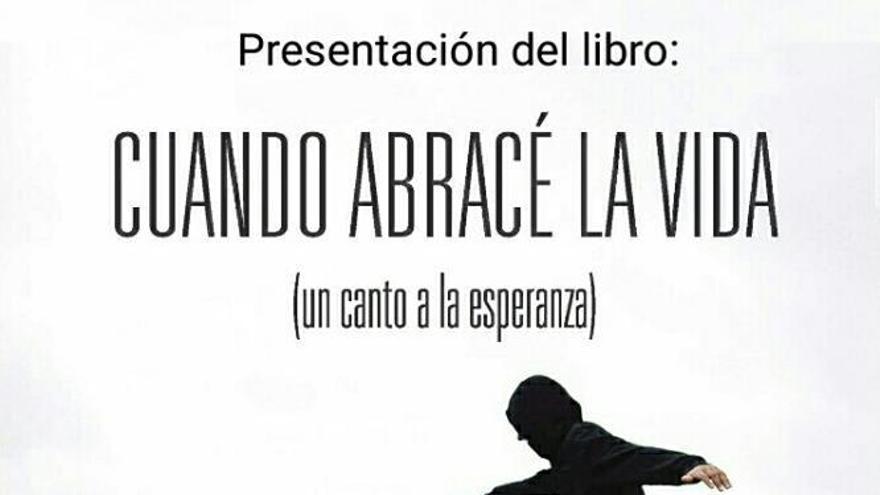 Cartel de la presentación del libro 'Cuando abracé la vida'.