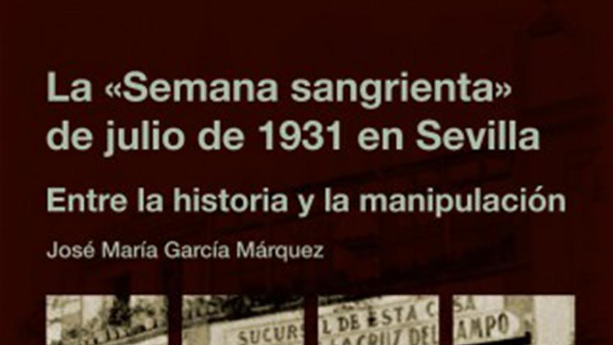 """Portada de """"La 'Semana sangrienta' de julio de 1931 en Sevilla"""", de José María García Márquez."""