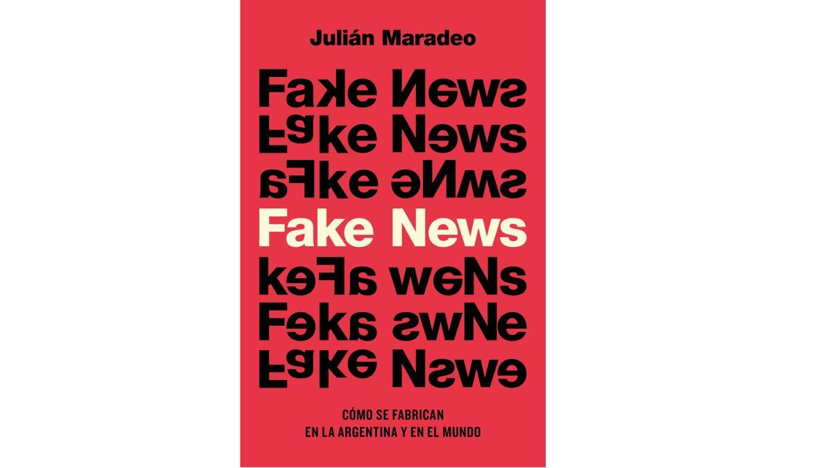 Fake news. Cómo se fabrican en la Argentina y en el mundo