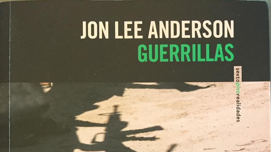 Guerrillas, de Jon Lee Anderson editado por Sexto Piso.
