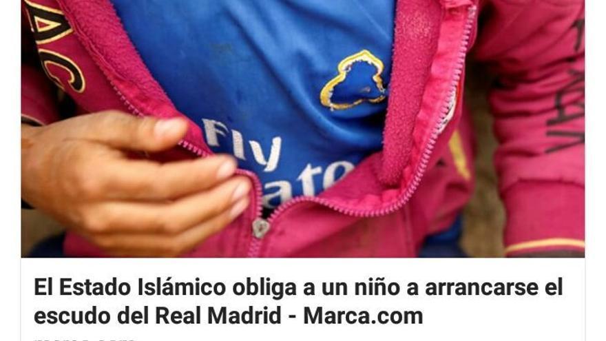 """Información del diario Marca: """"El DAESH obliga a un niño a arrancarse el escudo del Real Madrid"""""""