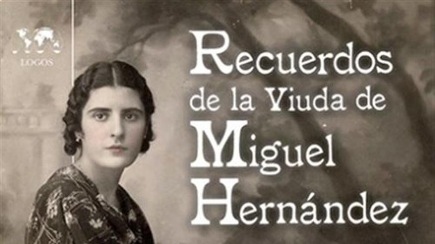 'Recuerdos de la viuda de Miguel Hernández' 74 años después de la muerte