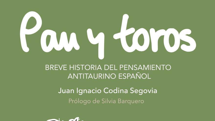 Portada de 'Pan y toros. Breve historia del pensamiento antitaurino español'