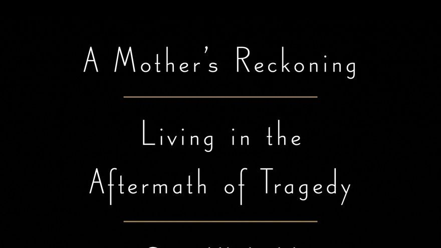 Portada del libro 'A Mother's Reckoning', de Sue Klebold