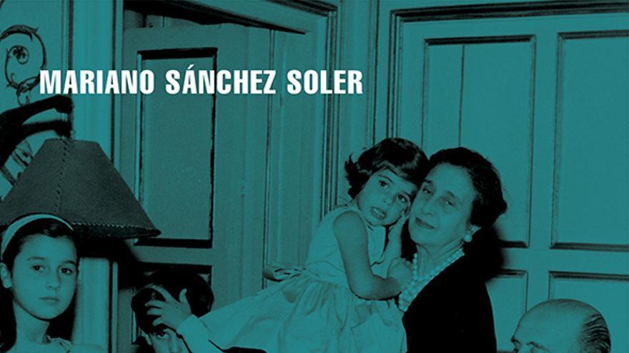 La familia Franco S.A., de Mariano Sánchez Soler.